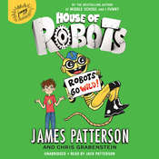 House of Robots: Robots Go Wild! Audiobook, by James Patterson, Chris Grabenstein