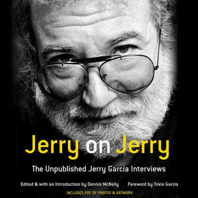 Jerry on Jerry: The Unpublished Jerry Garcia Interviews Audiobook, by Dennis McNally