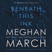 Beneath This Ink, by Meghan  March