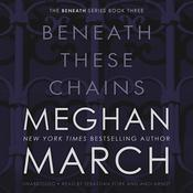 Beneath These Chains, by Meghan  March