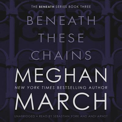 Beneath These Chains Audiobook, by Meghan March
