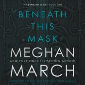 Beneath This Mask Audiobook, by Meghan  March
