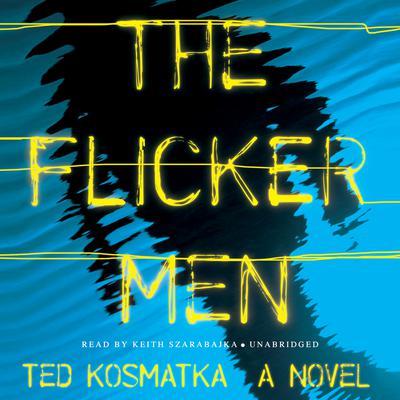 The Flicker Men: A Novel Audiobook, by Ted Kosmatka