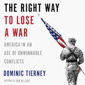 The Right Way to Lose a War: America in an Age of Unwinnable Conflicts, by Dominic Tierney