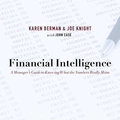 Financial Intelligence: A Managers Guide to Knowing What the Numbers Really Mean Audiobook, by Karen Berman