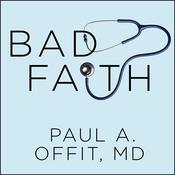 Bad Faith: When Religious Belief Undermines Modern Medicine Audiobook, by Paul A.  Offit, Paul A. Offit