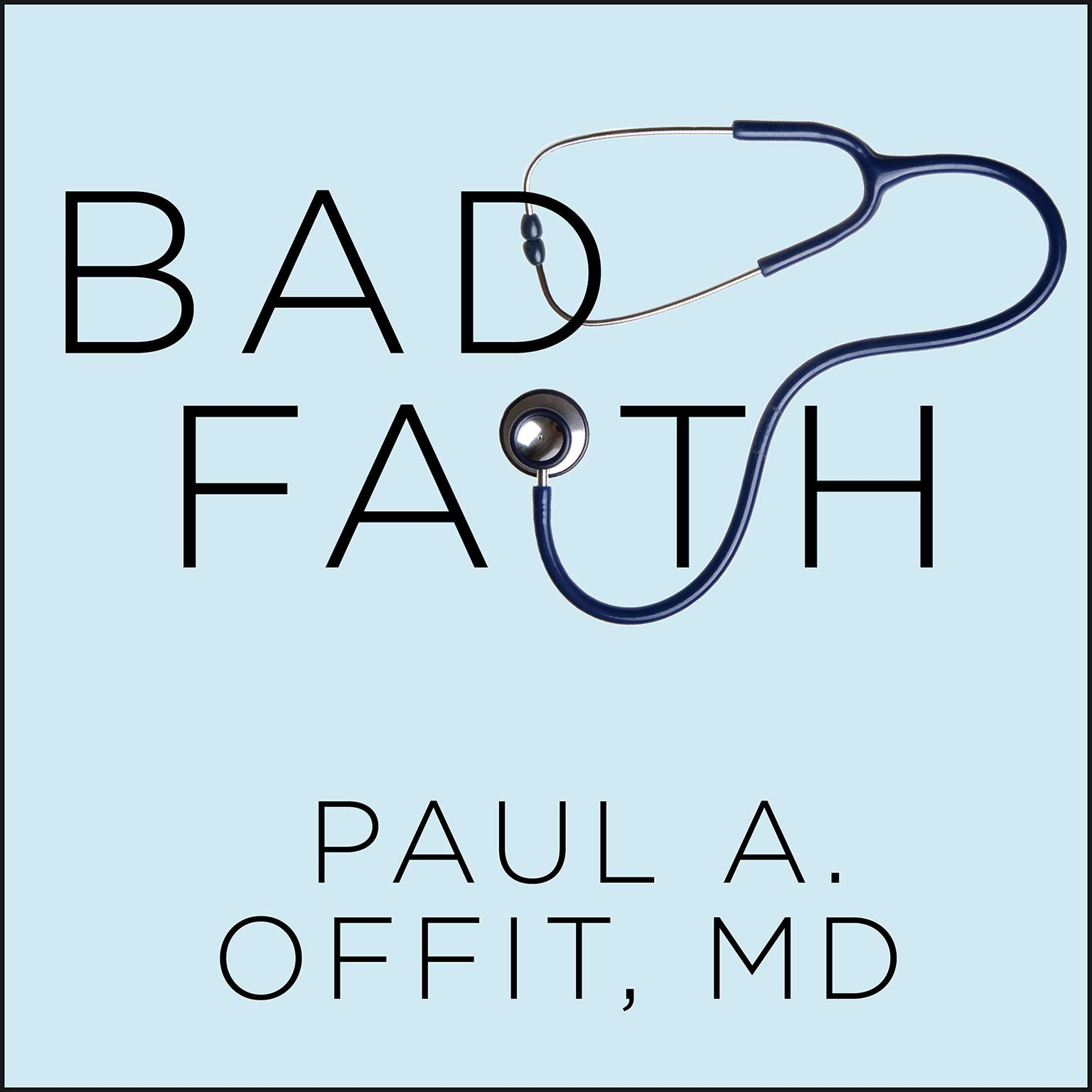 Printable Bad Faith: When Religious Belief Undermines Modern Medicine Audiobook Cover Art
