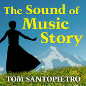The Sound of Music Story: How a Beguiling Young Novice, a Handsome Austrian Captain, and Ten Singing Von Trapp Children Inspired the Most Beloved Film of All Time, by Tom Santopietro