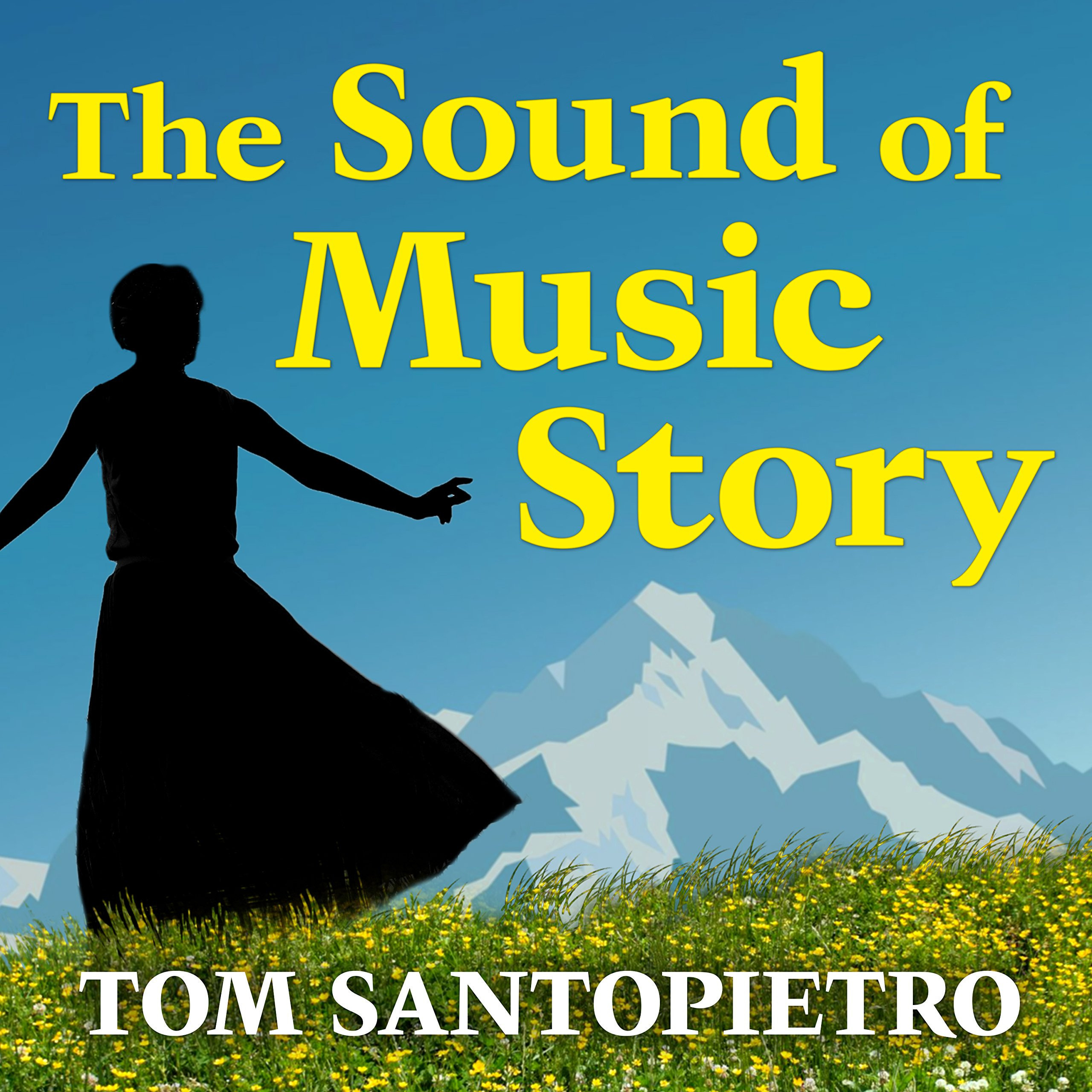 Printable The Sound of Music Story: How a Beguiling Young Novice, a Handsome Austrian Captain, and Ten Singing Von Trapp Children Inspired the Most Beloved Film of All Time Audiobook Cover Art