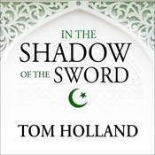 In the Shadow of the Sword: The Birth of Islam and the Rise of the Global Arab Empire, by Tom Holland