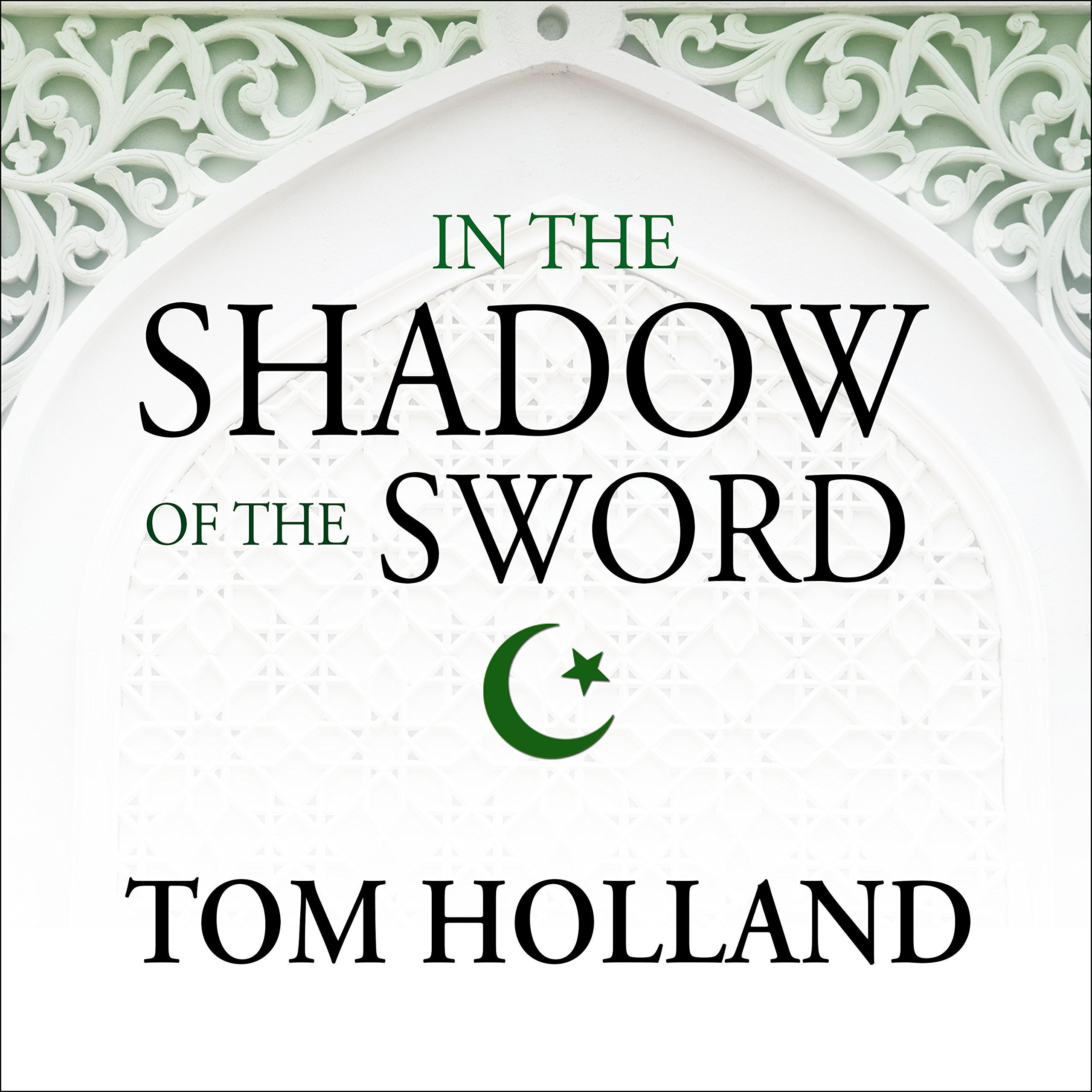 Printable In the Shadow of the Sword: The Birth of Islam and the Rise of the Global Arab Empire Audiobook Cover Art