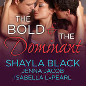 The Bold and the Dominant Audiobook, by Shayla Black, Jenna Jacob, Isabella LaPearl