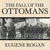 The Fall of the Ottomans: The Great War in the Middle East Audiobook, by Eugene Rogan