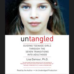 Untangled: Guiding Teenage Girls Through the Seven Transitions into Adulthood Audiobook, by Lisa Damour, Lisa Damour, Ph.D.