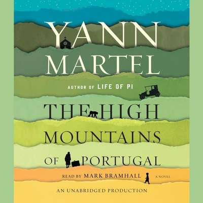 The High Mountains of Portugal: A Novel Audiobook, by Yann Martel