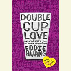 Double Cup Love: On the Trail of Family, Food, and Broken Hearts in China Audiobook, by Eddie Huang