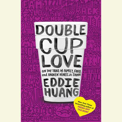 Double Cup Love: On the Trail of Family, Food, and Broken Hearts in China Audiobook, by