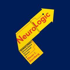NeuroLogic: The Brains Hidden Rationale Behind Our Irrational Behavior Audiobook, by Eliezer Sternberg