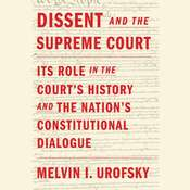 Dissent and the Supreme Court: Its Role in the Courts History and the Nations Constitutional Dialogue, by Melvin I. Urofsky