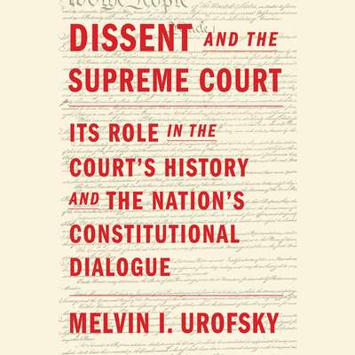 Dissent and the Supreme Court: Its Role in the Courts History and the Nations Constitutional Dialogue Audiobook, by Melvin I. Urofsky