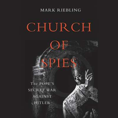 Church of Spies: The Popes Secret War Against Hitler Audiobook, by Mark Riebling