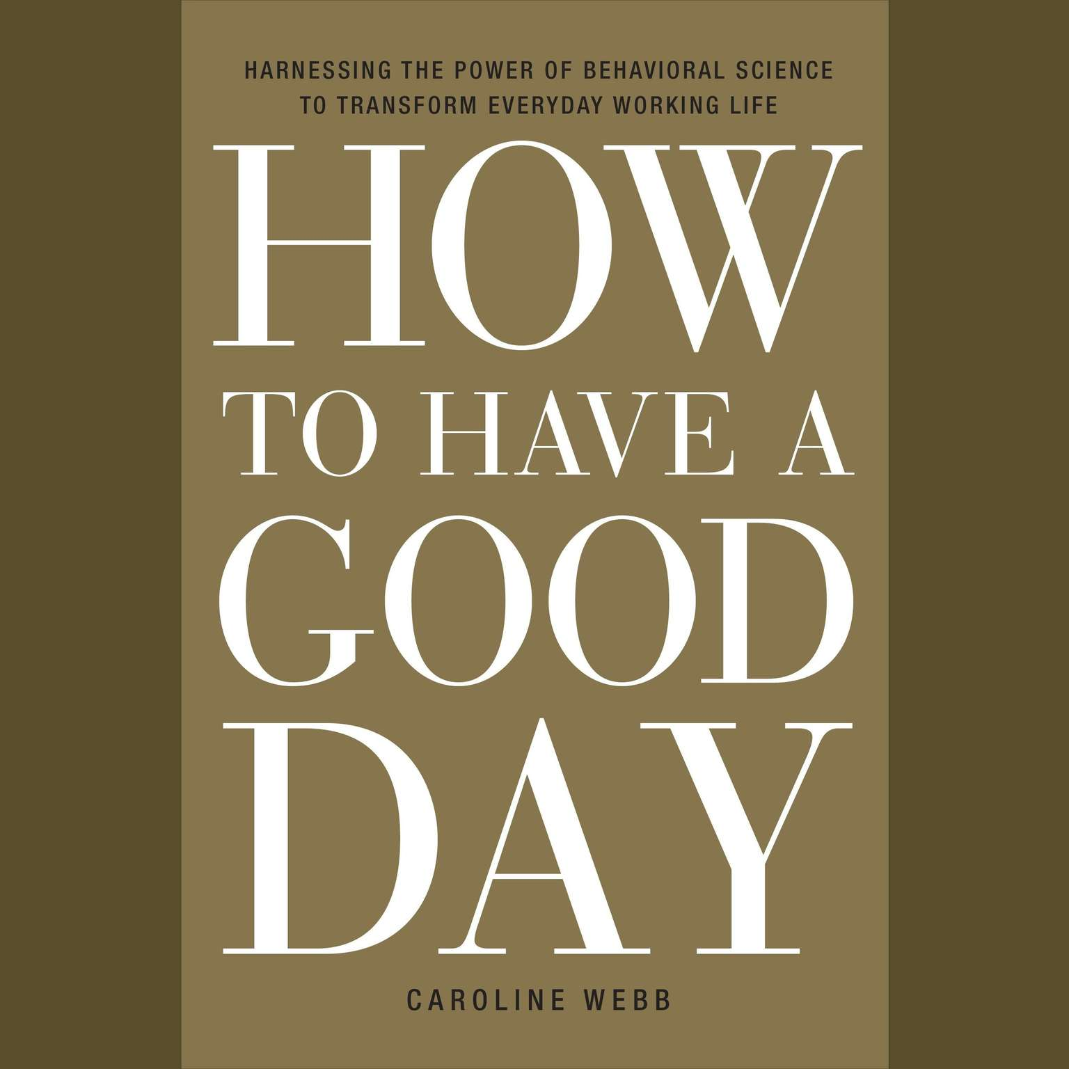 Printable How to Have a Good Day: Harnessing the Power of Behavioral Science to Transform Everyday Working Life Audiobook Cover Art