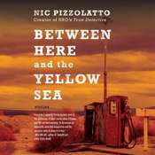 Between Here and the Yellow Sea: Stories Audiobook, by Nic Pizzolatto