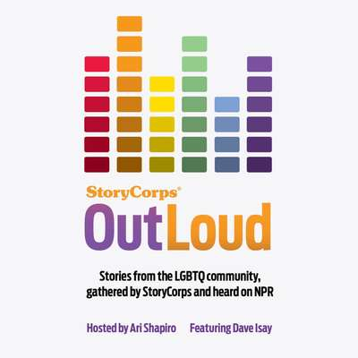 StoryCorps: Outloud: Voices of the LGBTQ Community From across America Audiobook, by Dave Isay