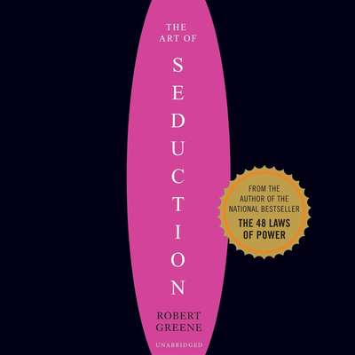 The Art of Seduction (Unabridged): An Indispensible Primer on the Ultimate Form of Power Audiobook, by Robert Greene
