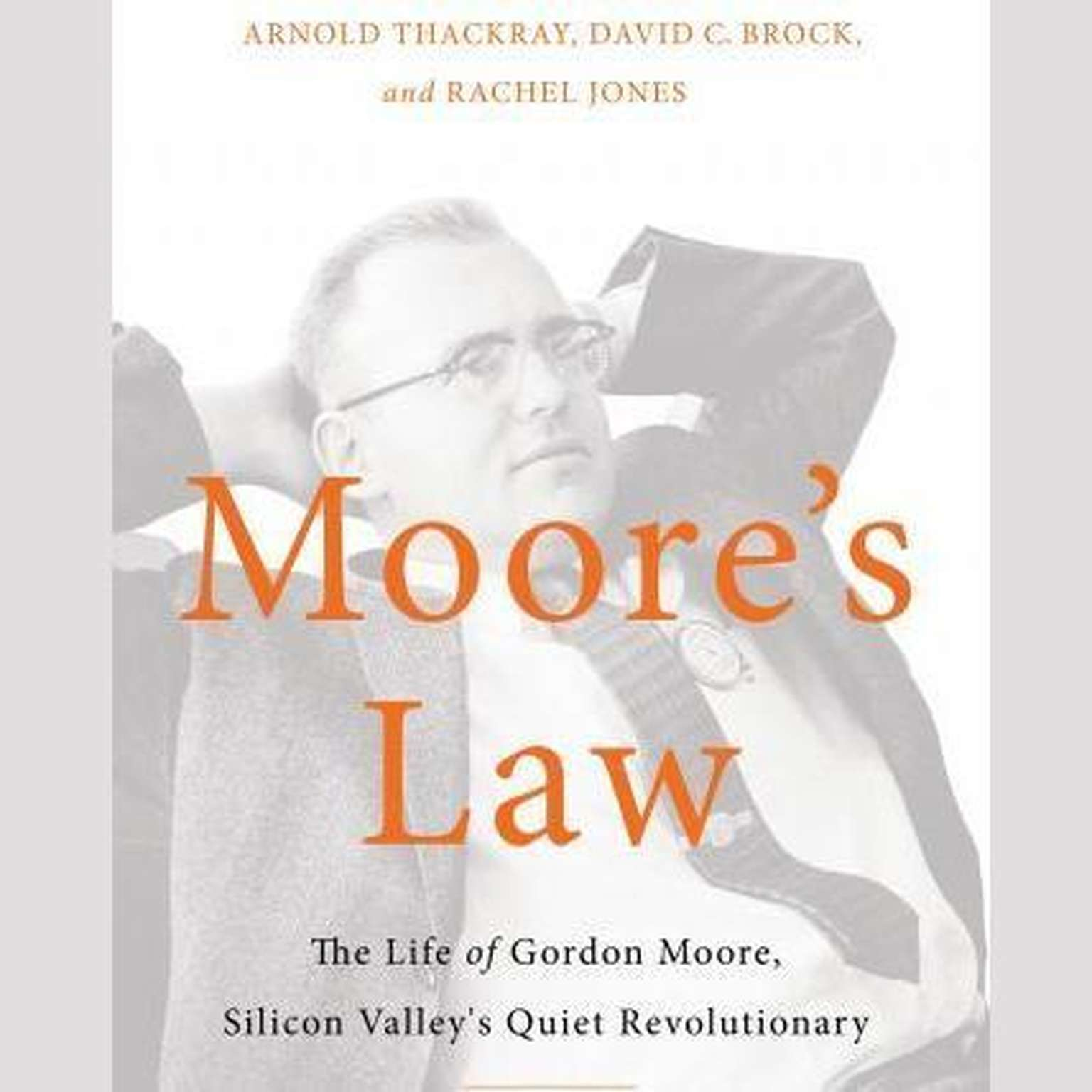 Printable Moore's Law: The Life of Gordon Moore, Silicon Valley's Quiet Revolutionary Audiobook Cover Art