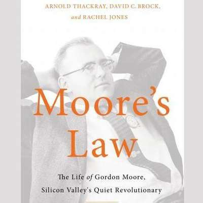 Moores Law: The Life of Gordon Moore, Silicon Valleys Quiet Revolutionary Audiobook, by Arnold Thackray