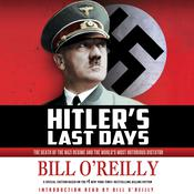 Hitler's Last Days: The Death of the Nazi Regime and the Worlds Most Notorious Dictator, by Bill O'Reilly