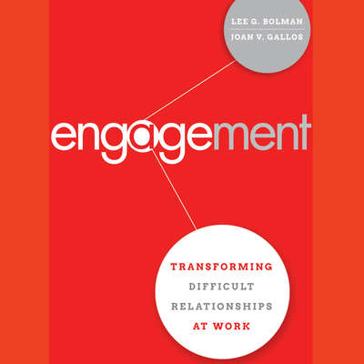 Engagement: Transforming Difficult Relationships at Work Audiobook, by Lee G. Bolman