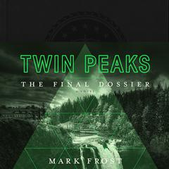 Twin Peaks: The Final Dossier Audiobook, by Mark Frost