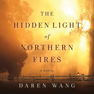 The Hidden Light of Northern Fires: A Novel Audiobook, by Daren Wang