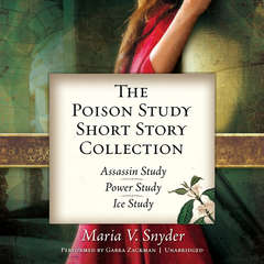 The Poison Study Short Story Collection: Assassin StudyPower StudyIce Study Audiobook, by Maria V. Snyder