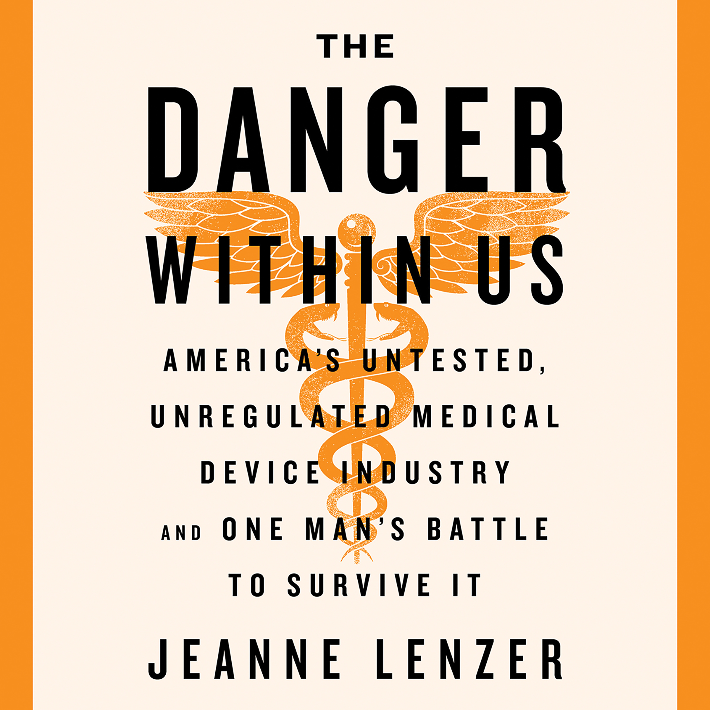 Printable The Danger Within Us: America's Untested, Unregulated Medical Device Industry and One Man's Battle to Survive It Audiobook Cover Art