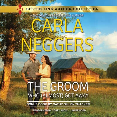 The Groom Who (Almost) Got Away: w/ Bonus Book: The Texas Ranchers Marriage Audiobook, by Carla Neggers