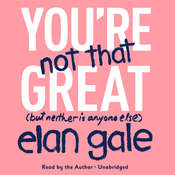 You're Not That Great Audiobook, by Elan Gale