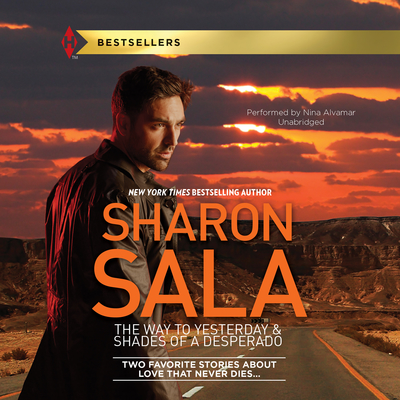 The Way to Yesterday & Shades of a Desperado Audiobook, by Sharon Sala