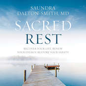 Sacred Rest: Recover Your Life, Renew Your Energy, Restore Your Sanity Audiobook, by Saundra Dalton-Smith