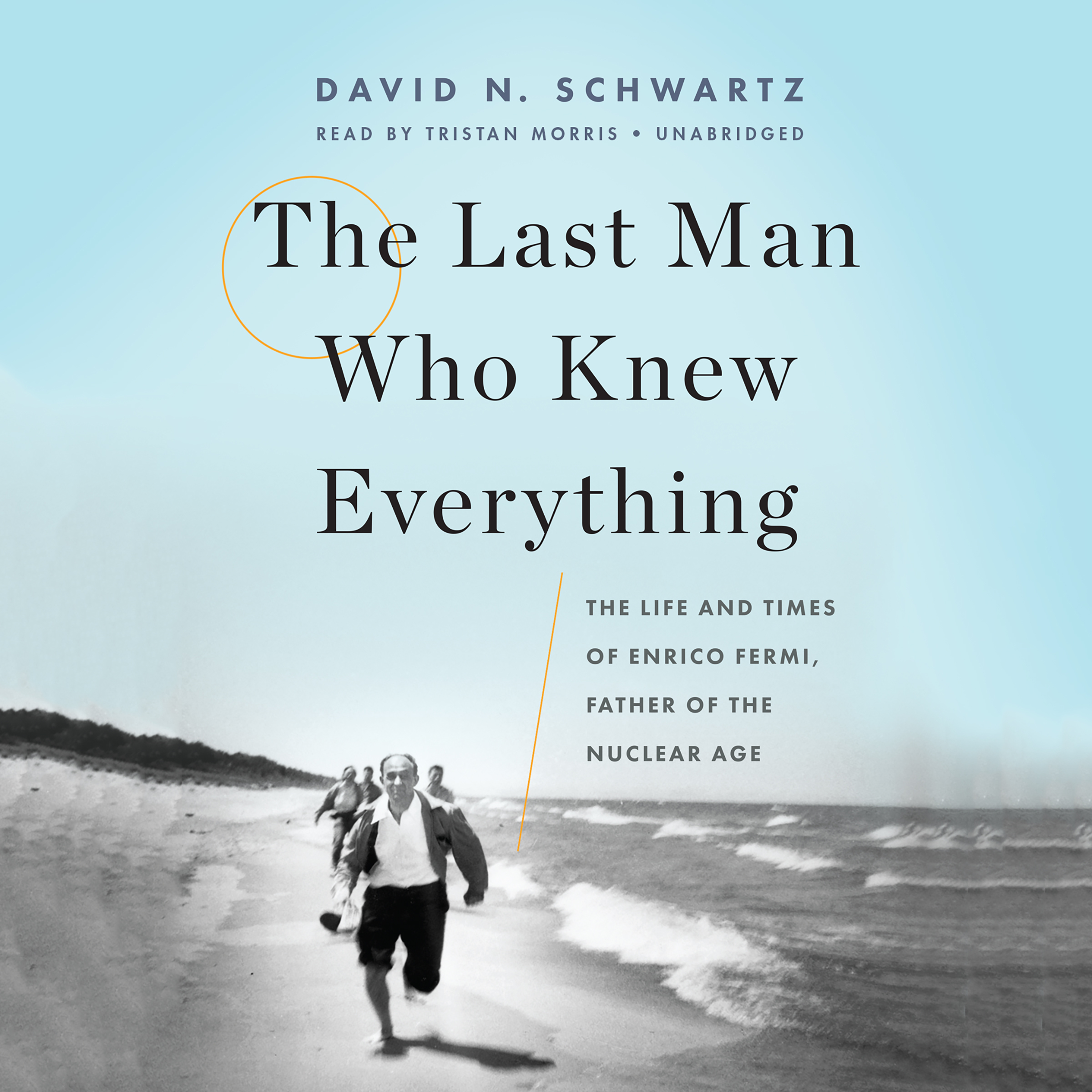 Printable The Last Man Who Knew Everything: The Life and Times of Enrico Fermi, Father of the Nuclear Age Audiobook Cover Art