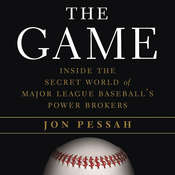 The Game: Inside the Secret World of Major League Baseballs Power Brokers Audiobook, by Jon Pessah