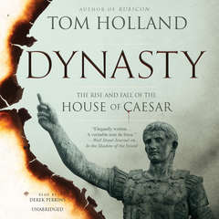 Dynasty: The Rise and Fall of the House of Caesar Audiobook, by Tom Holland