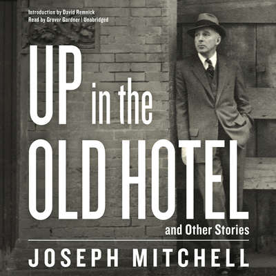 Up in the Old Hotel, and Other Stories Audiobook, by Joseph Mitchell