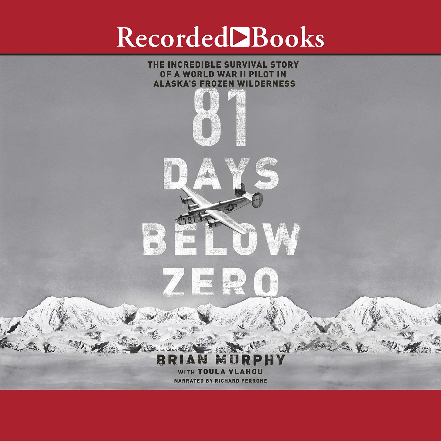 Printable 81 Days Below Zero: The Incredible Survival Story of a World War II Pilot in Alaska's Frozen Wilderness Audiobook Cover Art