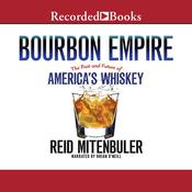 Bourbon Empire: The Past and Future of America's Whiskey Audiobook, by Reid Mitenbuler