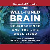 The Well-Tuned Brain: Neuroscience and the Life Well Lived Audiobook, by Peter C. Whybrow
