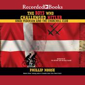 The Boys Who Challenged Hitler: Knud Pedersen and the Churchill Club, by Phillip Hoose