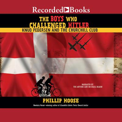 The Boys Who Challenged Hitler: Knud Pedersen and the Churchill Club Audiobook, by Phillip Hoose